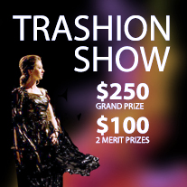 Trashion Show $250 Grand Prize, $100 2 Merit Prizes
