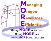 Managing Oregon Resources Efficiently (MORE) logo.  Doing MRE with Less! Doing MORE Yes!  www.moreoregon.com